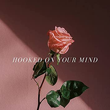Hooked On Your Mind