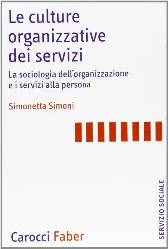 Le culture organizzative dei servizi. La sociologia dell'organizzazione e i servizi alla persona