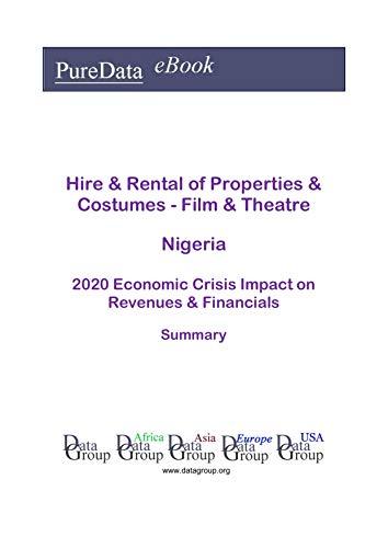 Hire & Rental of Properties & Costumes - Film & Theatre Nigeria Summary: 2020 Economic Crisis Impact on Revenues & Financials (English Edition)