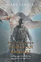 Preparing for Christian Warfare: Ten Principles That Will Take Your Faith to the Next Level