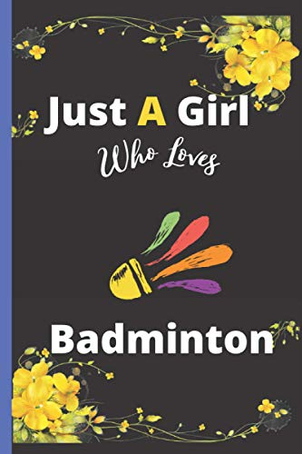 Just A Girl Who Loves Badminton: Cute Badminton Notebook For Girls ,Blank Lined Notebook For Badminton Lover Kids, Teenager's, Girl and ... | Best For Birthday Gifts, Christmas Gifts | Vol-7