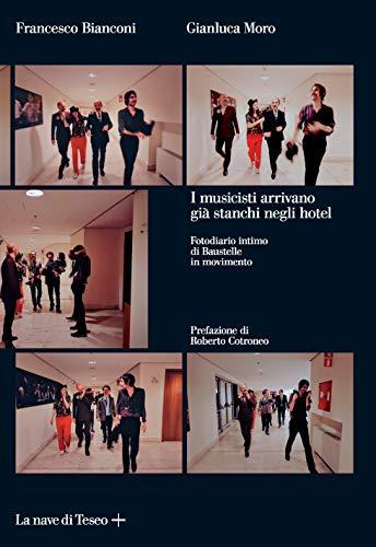 I musicisti arrivano già stanchi negli hotel. Fotodiario intimo di Baustelle in movimento. Ediz. illustrata