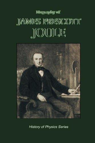 Biography of James Prescott Joule (History of Physics) by Osborne Reynolds (2007-02-28)