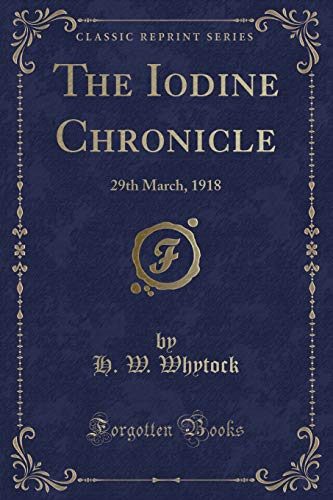 The Iodine Chronicle: 29th March, 1918 (Classic Reprint)