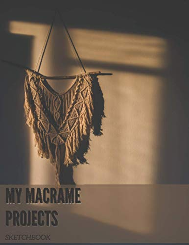 My Macrame Projects Sketchbook: Book & Planner for Your Own Drawings and Patterns   BIG FORMAT   for Macramé lover