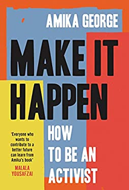Make it Happen: A handbook to tackling the biggest issues facing the world in 2021, from the award-winning founder of the free periods movement