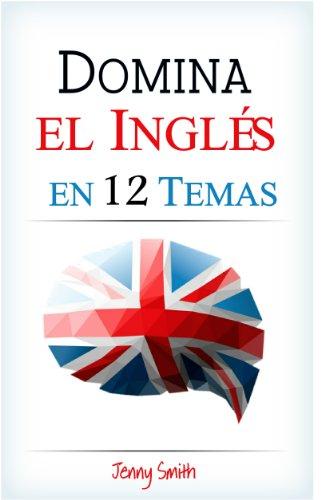 DOMINA EL INGLÉS EN 12 TEMAS: Más 200 palabras frases