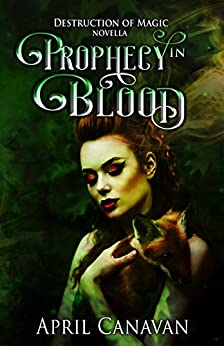 Prophecy in Blood: Paranormal Romance with a Twist (Destruction of Magic Book 3) by [April Canavan]