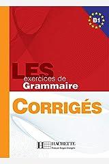 Les 500 Exercices de Grammaire B1 - Livre + corrigés intégrés: Les 500 Exercices de Grammaire B1 - Livre + corrigés intégrés Broché