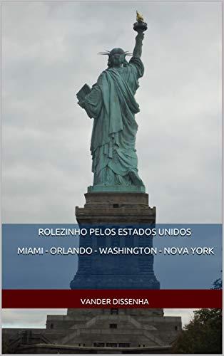 ROLEZINHO PELOS ESTADOS UNIDOS : Miami - Orlando - Washington - Nova York (Histórias  viagens  fotos e bobagens...) (Portuguese Edition)