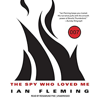 The Spy Who Loved Me     James Bond, Book 10              By:                                                                                                                                 Ian Fleming                               Narrated by:                                                                                                                                 Rosamund Pike                      Length: 4 hrs and 52 mins     203 ratings     Overall 4.4