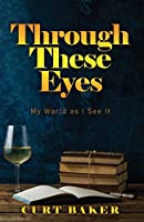 Through These Eyes: My World As I See It