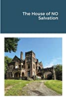 The House of NO Salvation