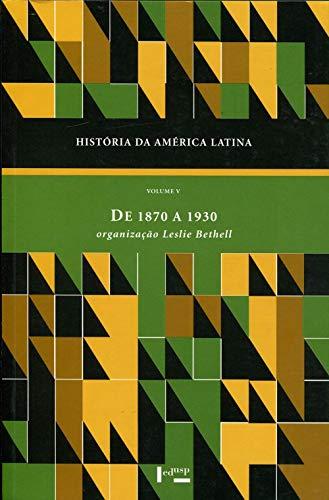 História da América Latina: de 1870 a 1930 (Volume 5)