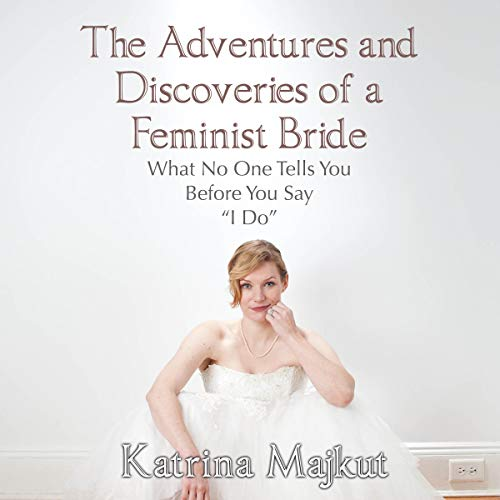 The Adventures and Discoveries of a Feminist Bride audiobook cover art