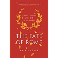 The Fate of Rome: Climate, Disease, and the End of an Empire (The Princeton History of the Ancient World Book 2)
