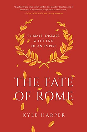 Fate of Rome: Climate, Disease, and the End of an Empire (Princeton History of the Ancient World)