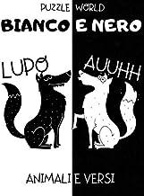 Bianco e Nero: Animali e Versi - Libro per la Stimolazione Visiva dei Neonati - Libro per Neonati - Regalo per Neonati (Italian Edition)