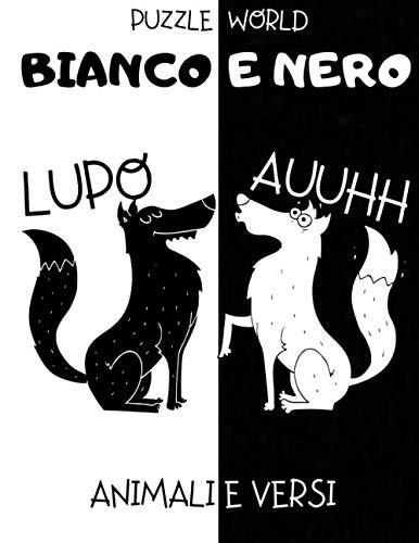 Bianco e Nero: Animali e Versi - Libro per la Stimolazione Visiva dei Neonati - Libro per Neonati - Regalo per Neonati