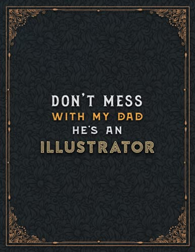 Illustrator Lined Notebook - Don't Mess With My Dad He's An Illustrator Job Title Working Cover To Do List Journal: Appointment , Cute, Teacher, ... cm, 8.5 x 11 inch, A4, 110 Pages, Hourly