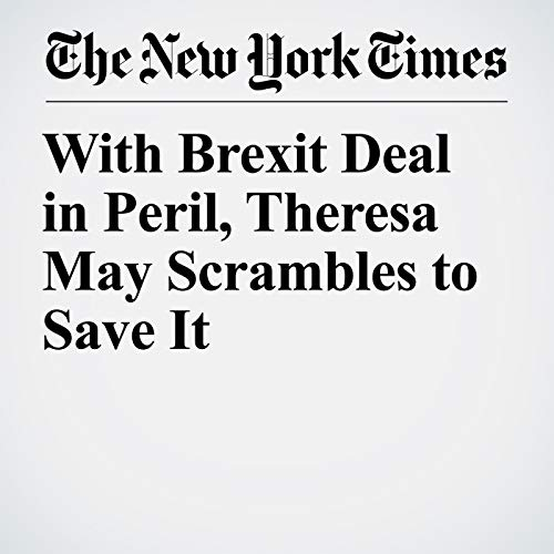 With Brexit Deal in Peril, Theresa May Scrambles to Save It audiobook cover art