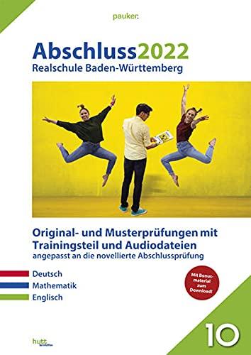 Abschluss 2022 - Realschule Baden-Württemberg - Aufgabenband: Originalprüfungen mit Trainingsteil für die Fächer Deutsch, Mathematik und Englisch sowie Audiodateien für Englisch (pauker.)