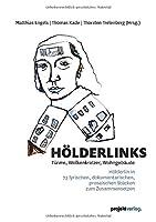 Hoelderlinks: Tuerme, Wolkenkratzer, Wohngebaeude - Hoelderlin in 73 lyrischen, dokumentarischen, prosaischen Stuecken zum Zusammensetzen