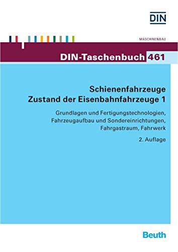 Schienenfahrzeuge: Zustand der Eisenbahnfahrzeuge 1 Grundlagen und Fertigungstechnologien, Fahrzeugaufbau und Sondereinrichtungen, Fahrgastraum, Fahrwerk (DIN-Taschenbuch)