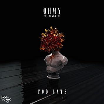 Too Late (feat. JakkCity)