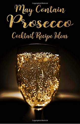 May Contain Prosecco Cocktail Recipe Ideas: Prosecco Lovers Journal, Blank Paperback Notebook 5.5