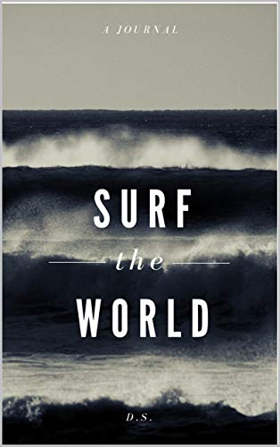 Surf Journal: A Must Have for Surfers to Remember Their Travels and Discoveries (English Edition)