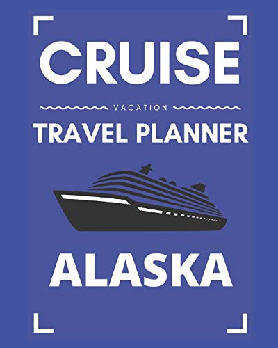 Cruise Vacation Travel Planner Alaska: 2019 or 2020 Ocean Voyage of a Lifetime for the Family or Couples