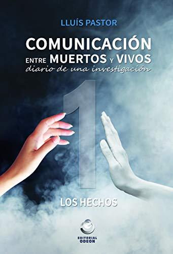 Comunicacion Entre Muertos: Diario de una investigación. Los hechos (ODEON)