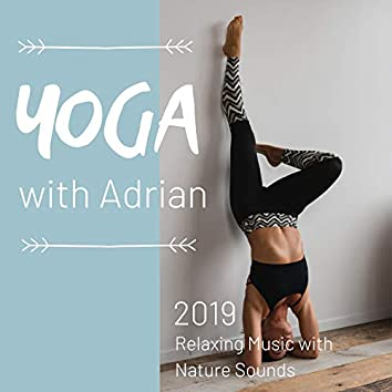 Yoga with Adrian 2019 - Relaxing Music with Nature Sounds
