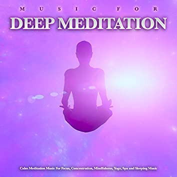 Music For Deep Meditation: Calm Meditation Music For Focus, Concentration, Mindfulness, Yoga, Spa and Sleeping Music