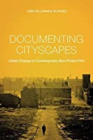 Documenting Cityscapes: Urban Change in Contemporary Non-Fiction Film (Nonfictions)