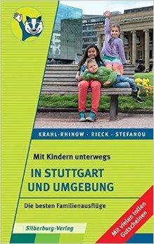 Mit Kindern unterwegs - In Stuttgart und Umgebung: Die besten Familienausflüge Die besten Familienausflüge - Mit vielen tollen Gutscheinen ( Juli 2015 )