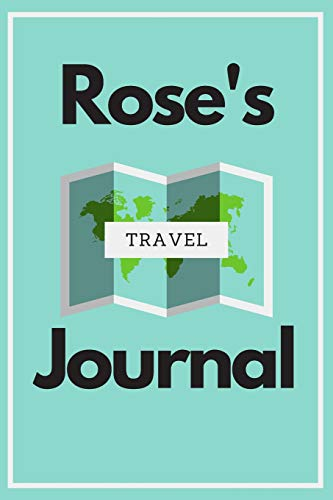 Rose's Travel Journal: Personalized lined journal, notebook or travel diary. 6