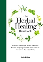 The Herbal Healing Handbook: Discover Traditional Herbal Remedies to Treat Everyday Ailments and Common Conditions the Natural Way
