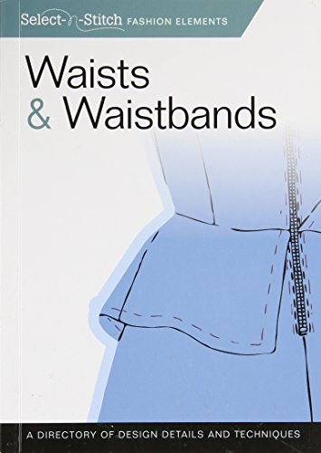 For Sale! Waists & Waistbands: A Directory of Design Details and Techniques (Select-n-Stitch)