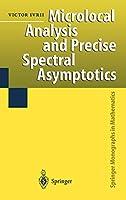 Microlocal Analysis and Precise Spectral Asymptotics (Springer Monographs in Mathematics)