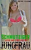 Schmutziger Vater und Stieftochter Jungfrau: Verbotene jüngere Frauen, ältere Männer, sexy Jungfrau-Haus-Gör, erotische kurze Sexgeschichten für Erwachsene, ... heiße Sammlung .. (German Edition)