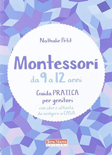 Montessori da 9 a 12 anni. Guida pratica per genitori con idee e attività da svolgere a casa