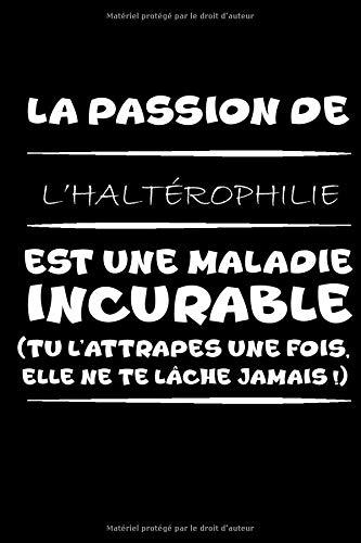 La passion de l'haltérophilie est une maladie incurable (tu l'attrapes une fois,elle ne te lâche jamais!): Petit carnet de notes / journal amusant, cadeau parfait pour les Femmes, hommes, amis, patron, collègues, étudiants passionné(e)s d'haltérophilie