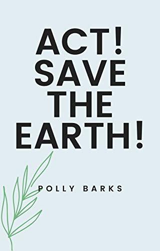 Act! Save the Earth!: 6 actionable essays on zero waste and sustainability