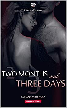 Two Months and Three Days: A Contemporary Love Story (Sinister Romance Book 1) by [Tatiana Vedenska, Ksenia Akulova]