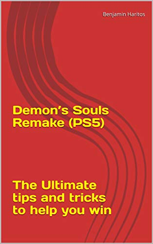 Demon's Souls Remake: The Ultimate tips and tricks to help you win (Tips For Playing Demon's Souls On PS5 ) (English Edition)