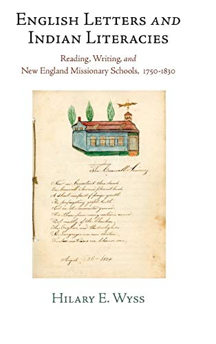 English Letters and Indian Literacies: Reading, Writing, and New England Missionary Schools, 1750-1830 (Haney Foundation