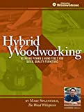 Hybrid Woodworking: Blending Power & Hand Tools for Quick, Quality Furniture (Popular Woodworking)