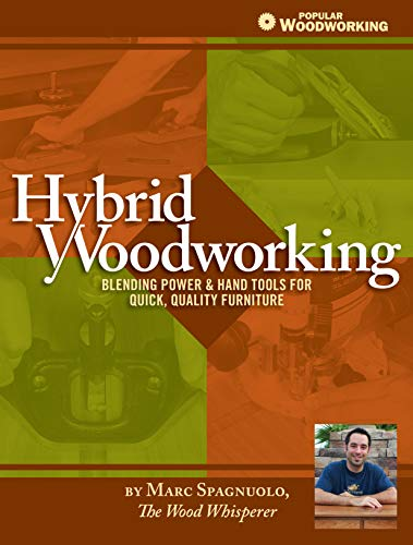 Compare Textbook Prices for Hybrid Woodworking: Blending Power & Hand Tools for Quick, Quality Furniture Popular Woodworking Illustrated Edition ISBN 8601405355720 by Spagnuolo, Marc